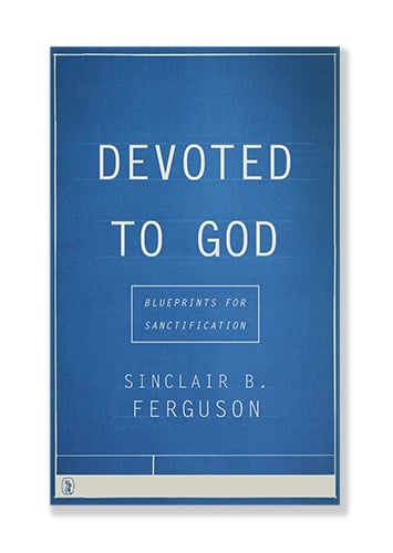 Devoted to God: Blueprints for Sanctification