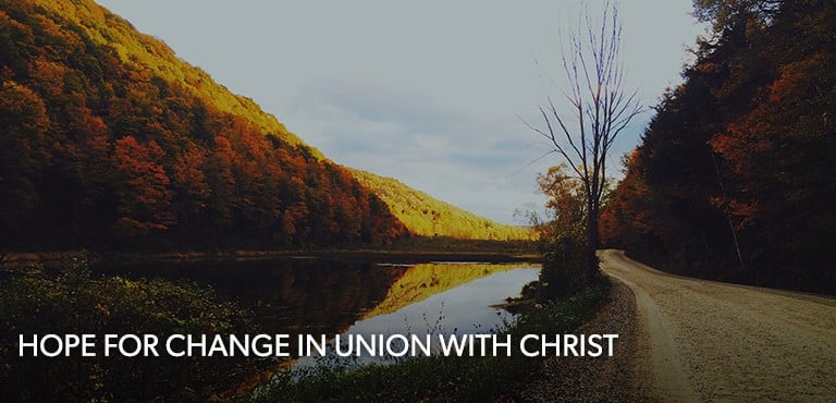 Hope for Change in Union with Christ