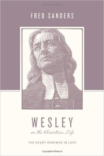 Wesley on the Christian Life: The Heart Renewed in Love (Fred Sanders)