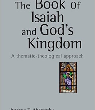 The Book of Isaiah and God's Kingdom: A Thematic-Theological Approach (Andrew T. Abernathy)