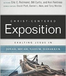 Christ-Centered Exposition: Exalting Jesus in Jonah, Micah, Nahum, Habakkuk