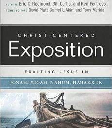 Christ-Centered Exposition: Exalting Jesus in Jonah, Micah, Nahum, Habakkuk