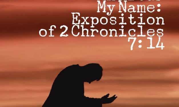 If My People Who Bear My Name: Exposition of 2 Chronicles 7:14
