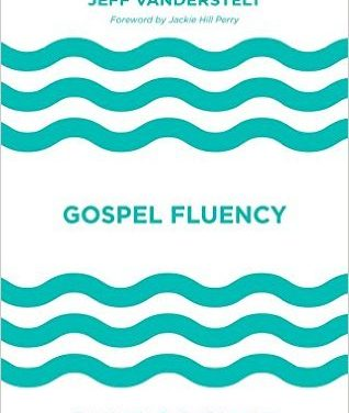 Gospel Fluency: Speaking the Truths of Jesus in the Everyday Stuff of Life