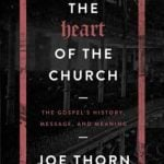 The Heart of the Church by Joe Thorn