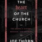 The Heart of the Church by Joe Thorn