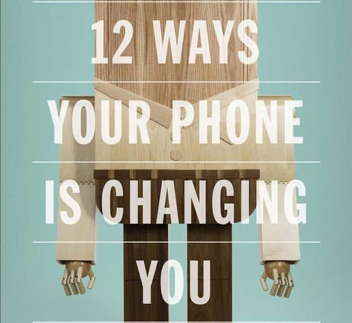 12 Ways Your Phone is Changing You (Tony Reinke)