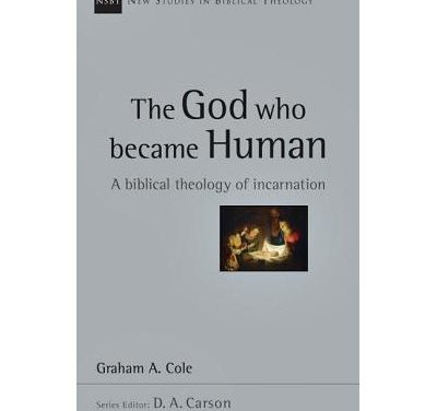 The God Who Became Human: A Biblical Theology of Incarnation (Graham A. Cole)
