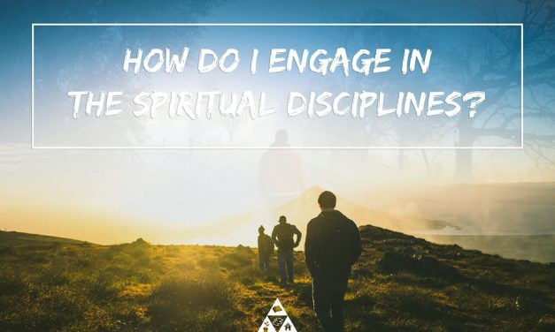 Six Ways I Engage in the Spiritual Disciplines