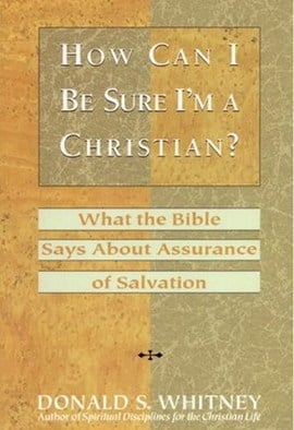"A Review of ""How Can I Be Sure I'm A Christian?"" by Donald Whitney"