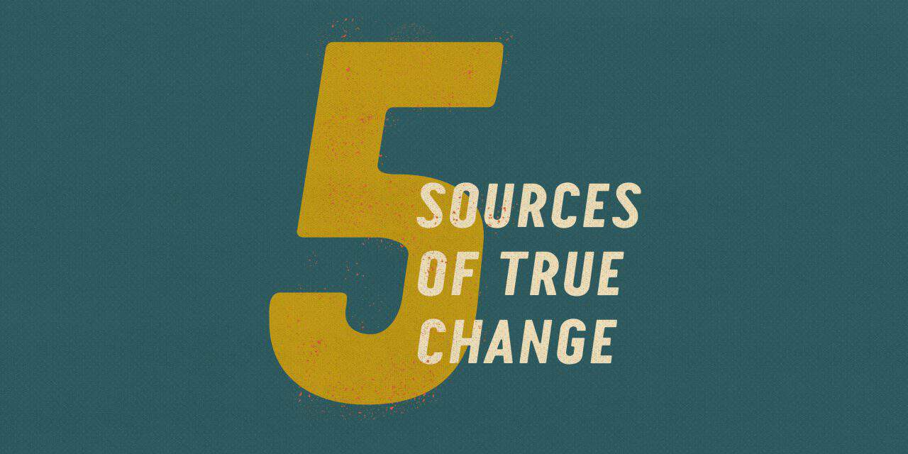 Five Sources of True Change