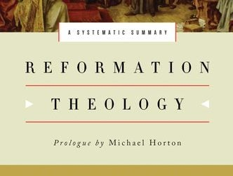 Reformation Theology A Systematic Summary