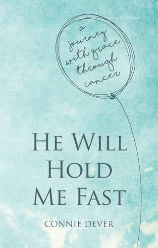 He Will Hold Me Fast: A Journey with Grace through Cancer