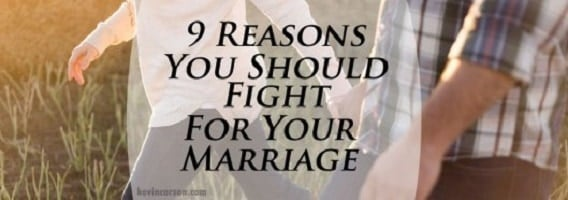Nine Reasons You Should Fight for Your Marriage