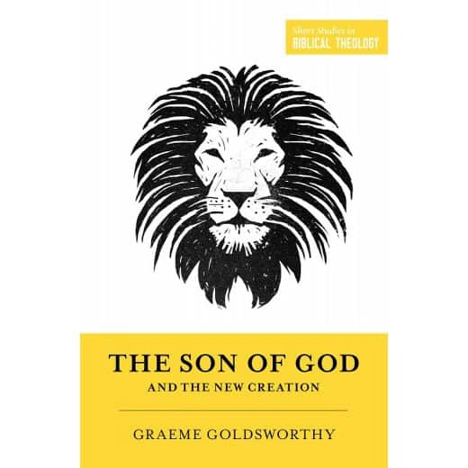 The Son of God and the New Creation by Graeme Goldsworthy