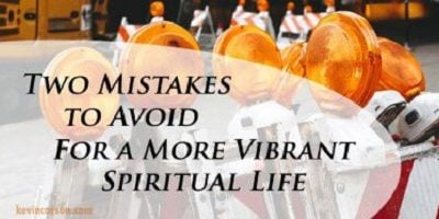 Two Mistakes to Avoid for a More Vibrant Spiritual Life