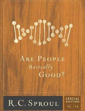 Are People Basically Good? – R.C. Sproul