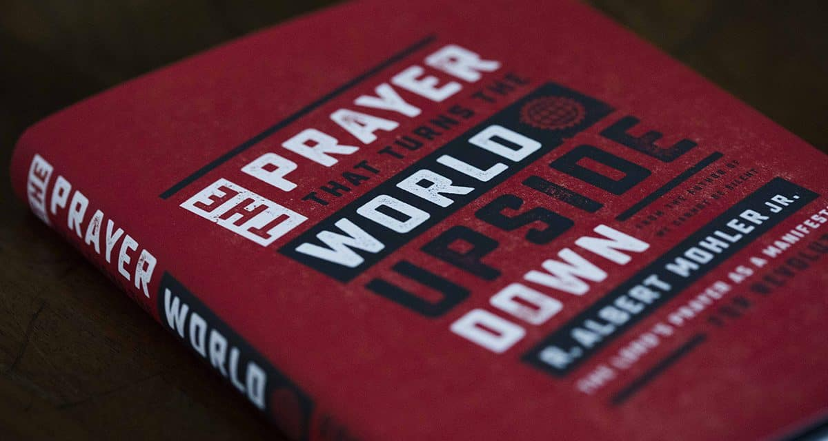The Prayer That Turns the World Upside Down – Albert Mohler (2018)