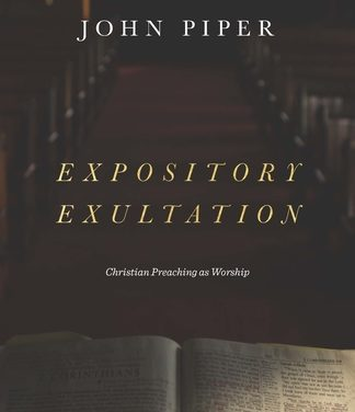 Expository Exultation: Christian Preaching as Worship by John Piper