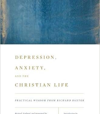 Depression, Anxiety, and the Christian Life: Practical Wisdom from Richard Baxter by Michael Lundy