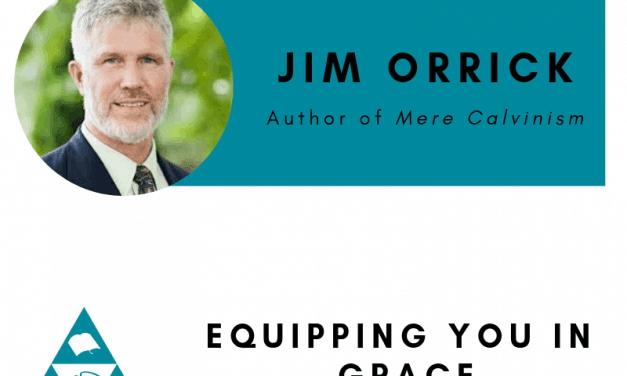 Jim Orrick– Mere Calvinism