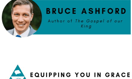 Bruce Ashford– The Gospel of Our King: Bible, Worldview, and the Mission of Every Christian