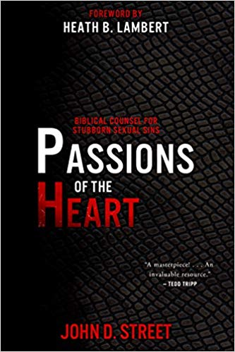 Passions of the Heart: Biblical Counsel for Stubborn Sexual Sins by John D. Street