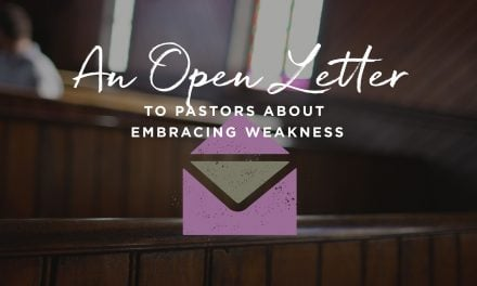 An Open Letter to the Pastor about Embracing Weakness