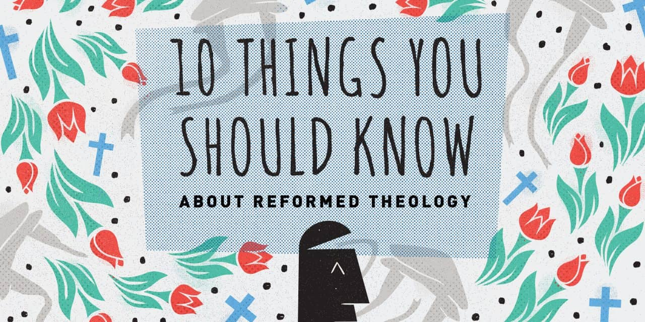 10 Things You Should Know about Reformed Theology