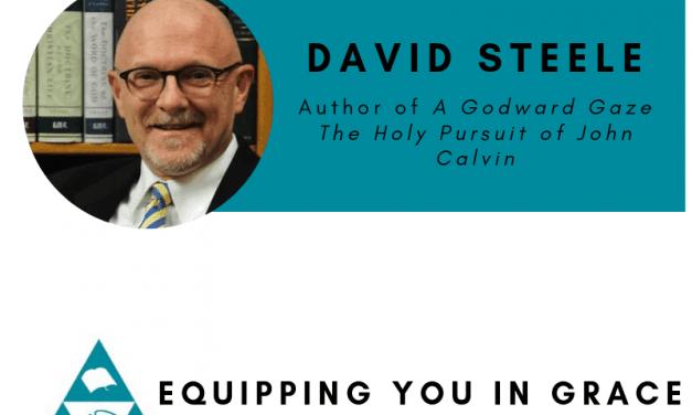 David Steele- A Godward Gaze: The Holy Pursuit of John Calvin