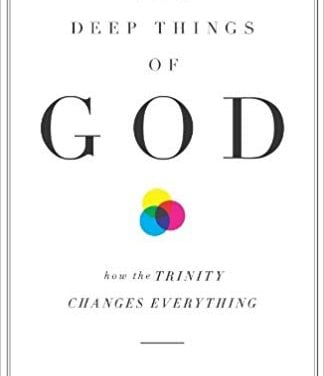 The Deep Things of God How the Trinity Changes Everything