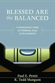Blessed Are the Balanced: A Seminarian's Guide to Following Jesus in the Academy