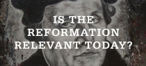 , Is the Reformation Still Relevant Today?, Servants of Grace