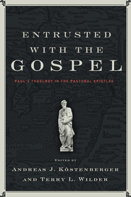 , Entrusted with the Gospel: Paul's Theology in the Pastoral Epistles, Servants of Grace, Servants of Grace