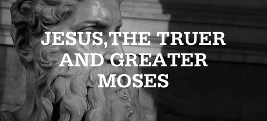 , Jesus, the Truer and Greater Moses, Servants of Grace