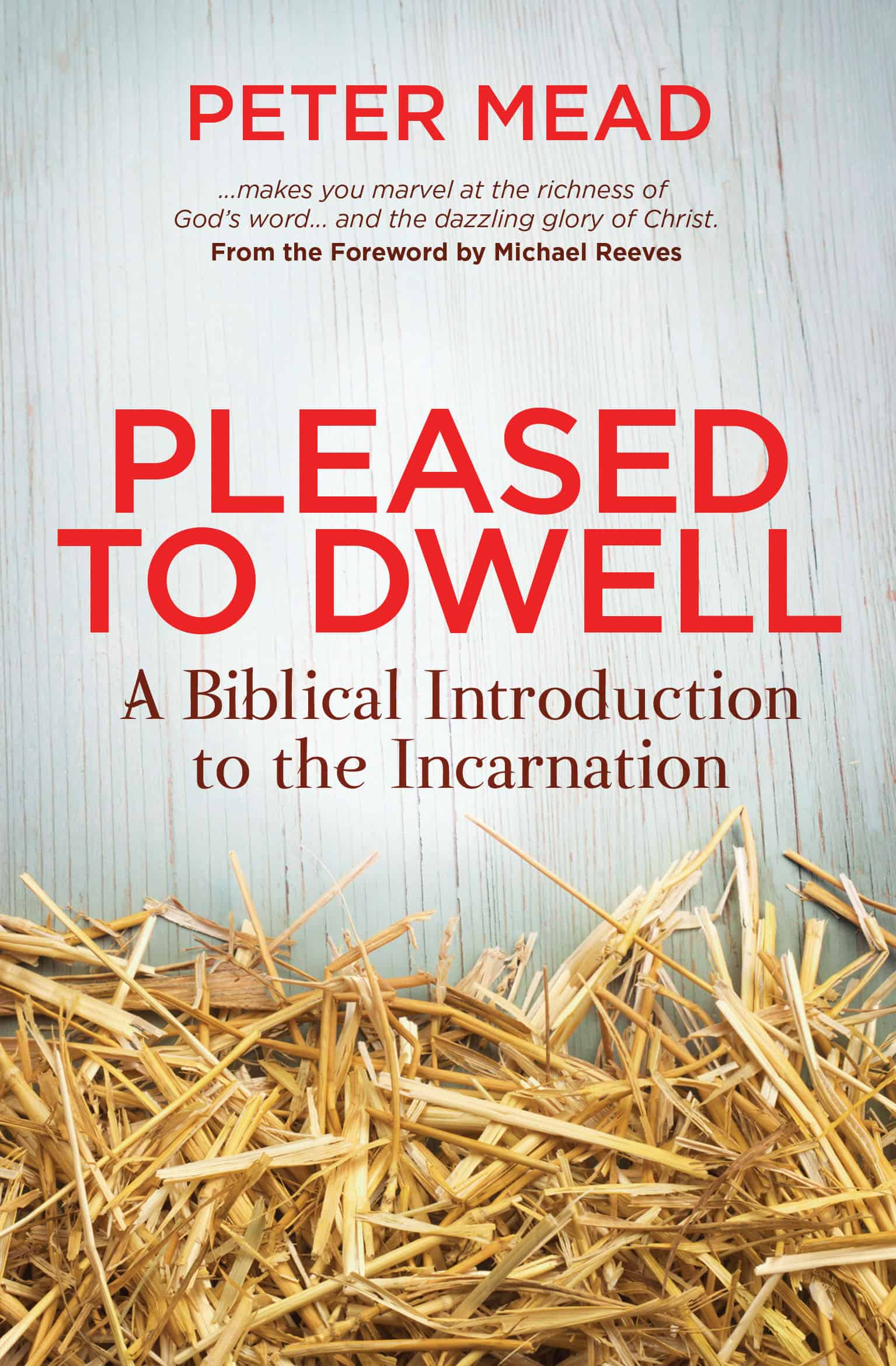 Pleased to Dwell: A Biblical Introduction to the Incarnation