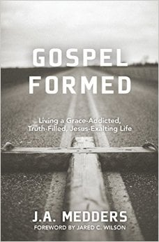 , Gospel Formed: Living A Grace-Addicted, Truth-Filled, Jesus-Exalting Life, Servants of Grace