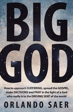 , Big God: How to approach suffering, spread the gospel, make decisions and pray in the light of a God who really is in the driving seat of the world, Servants of Grace