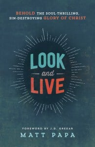 , Look and Live: Behold the Soul-Thrilling, Sin-Destroying Glory of Christ, Servants of Grace