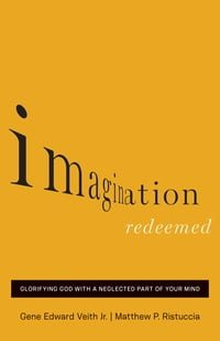 , Imagination Redeemed: Glorifying God With A Neglected Part Of Your Mind, Servants of Grace