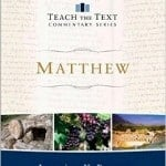 , Review of Matthew Commentary In Teach the Text Commentary Series, Servants of Grace