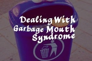 Two Ways To Deal With Garbage Mouth Syndrome