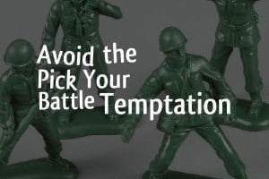 Parents: Avoid the Pick Your Battles Temptation