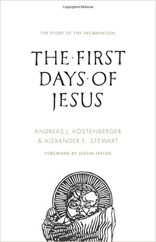The First Days of Jesus by Andreas J Köstenberger and Alexander Stewart