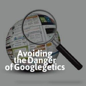 "Avoiding the Danger of ""Googlegetics"""