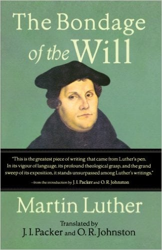 The Bondage of the Will by Martin Luther, translated by J.I. Packer and O.R. Johnston