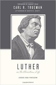 "A Review of ""Luther on the Christian Life"" by Carl Trueman"