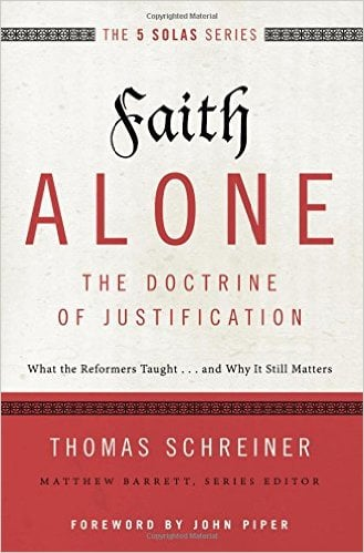 Faith Alone The Doctrine of Justification: What the Reformers Taught… and Why It Still Matters