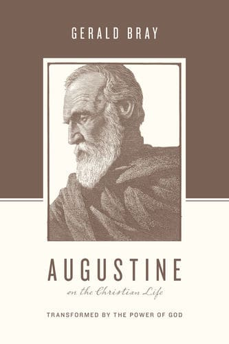 """Augustine, A Review of """"Augustine on the Christian Life"""" by Gerald Bray, Servants of Grace"""