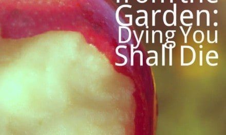 """Lessons from the Garden: """"Dying You Shall Die"""""""